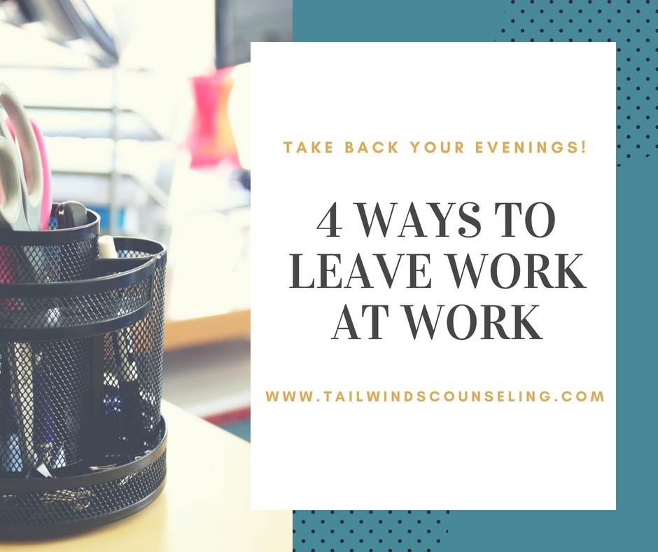 4 practical ways to leave work at work - worksheet included!