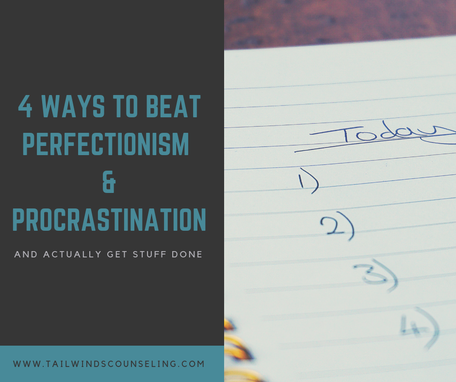 4 Ways to Beat Perfectionism and Procrastination