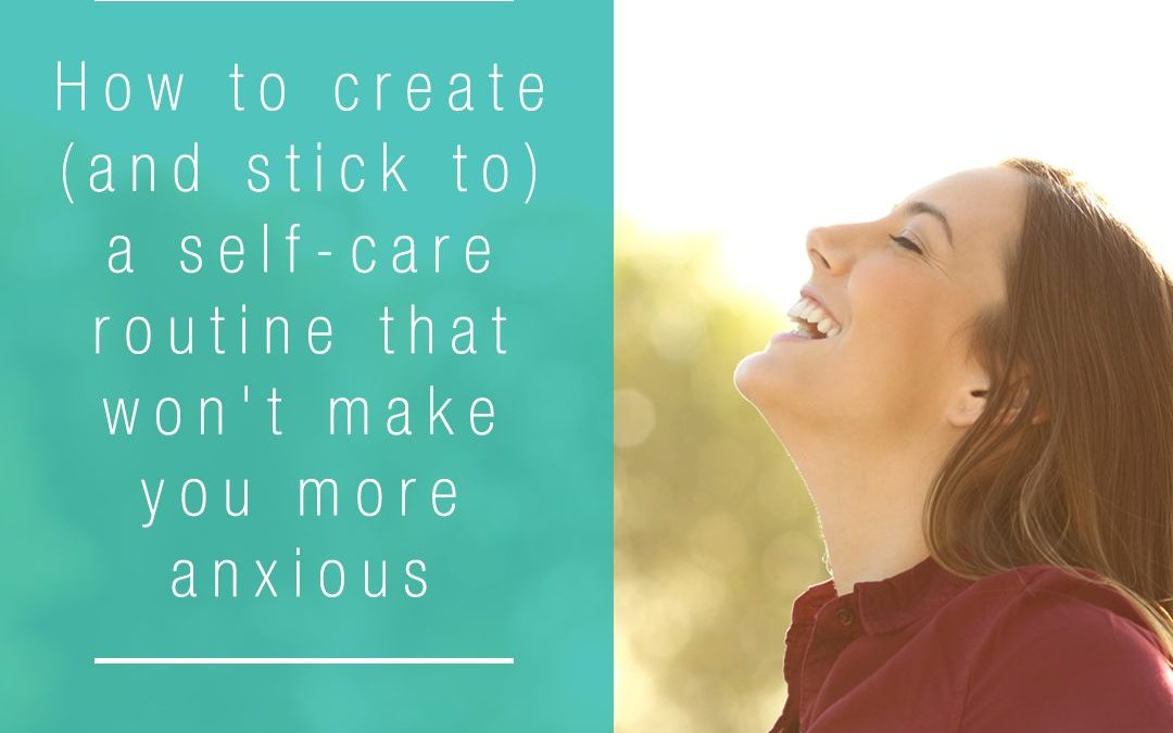 7 steps to create (and stick to) a self-care routine that won't make you more anxious